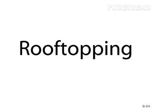 Qu'est ce que le rooftopping ?