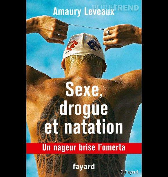 """""""Sexe, drogue et natation"""" d'Amaury Leveaux aux éditions Fayard."""