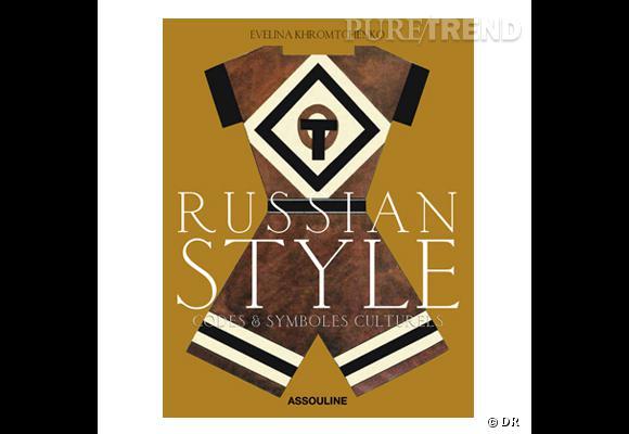 Russian Style, aux édition Assouline       De Tolstoï à Maria Sharapova, le style russe passé au crible.    Prix : 59€
