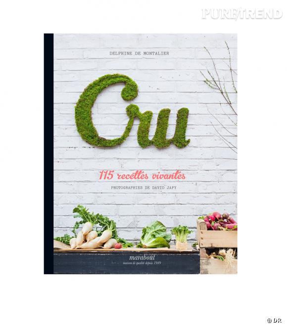"""""""Cru"""", 115 recettes vivantes de Delphine Montalier aux éditions Marabout."""