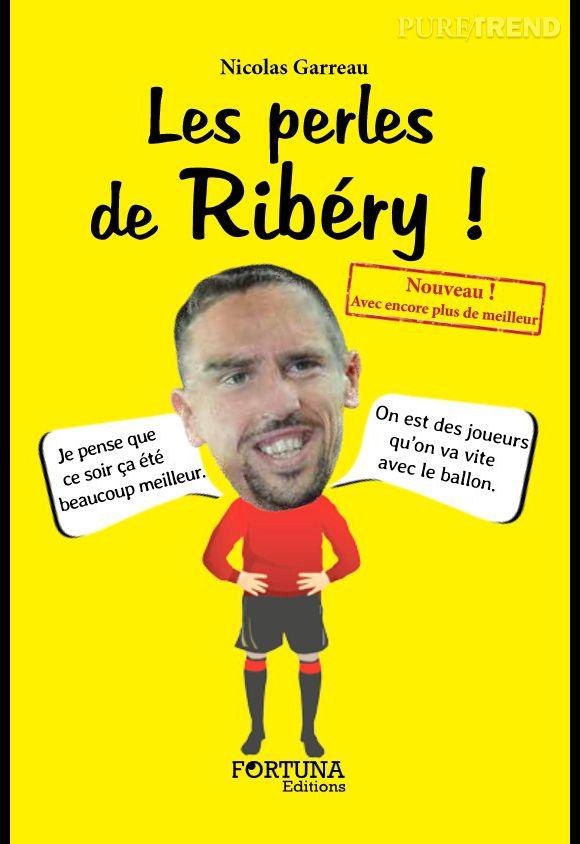 """""""Les perles de Ribéry !"""" de Nicolas Garreau, disponible dès le jeudi 29 mai 2014 aux éditions Fortuna."""