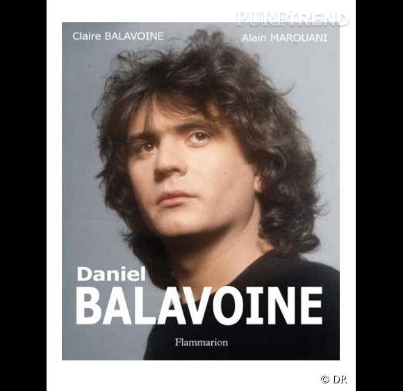 """""""Daniel Balavoine"""" de Claire Balavoine et Alain Marouani, édité par Flammarion."""