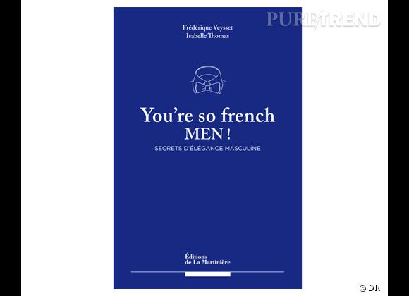 """Fête des pères 2013 : notre sélection de cadeaux hype !    """"You're so French Men ! - Secrets de l'élégance à la française"""" d'Isabelle Thomas et Frédérique Veysset, éditions de la Martinière, 25 €"""