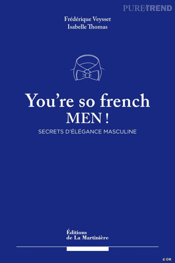 """""""You're so French Men"""" d'Isabelle Thomas et Frédérique Veysset aux éditions La Martinière."""