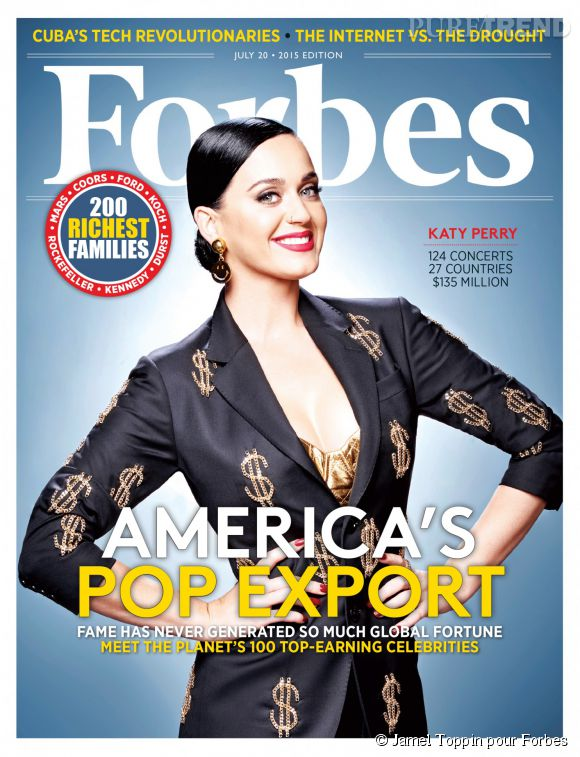Katy Perry cover girl de  Forbes Magazine  pour le spécial Celebrity 100. Elle est à la 3ème place du classement des stars de l'entertainement les mieux payés en 2015 avec 135 millions de dollars.