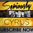 Seriously Cyrus, rien que pour vous !